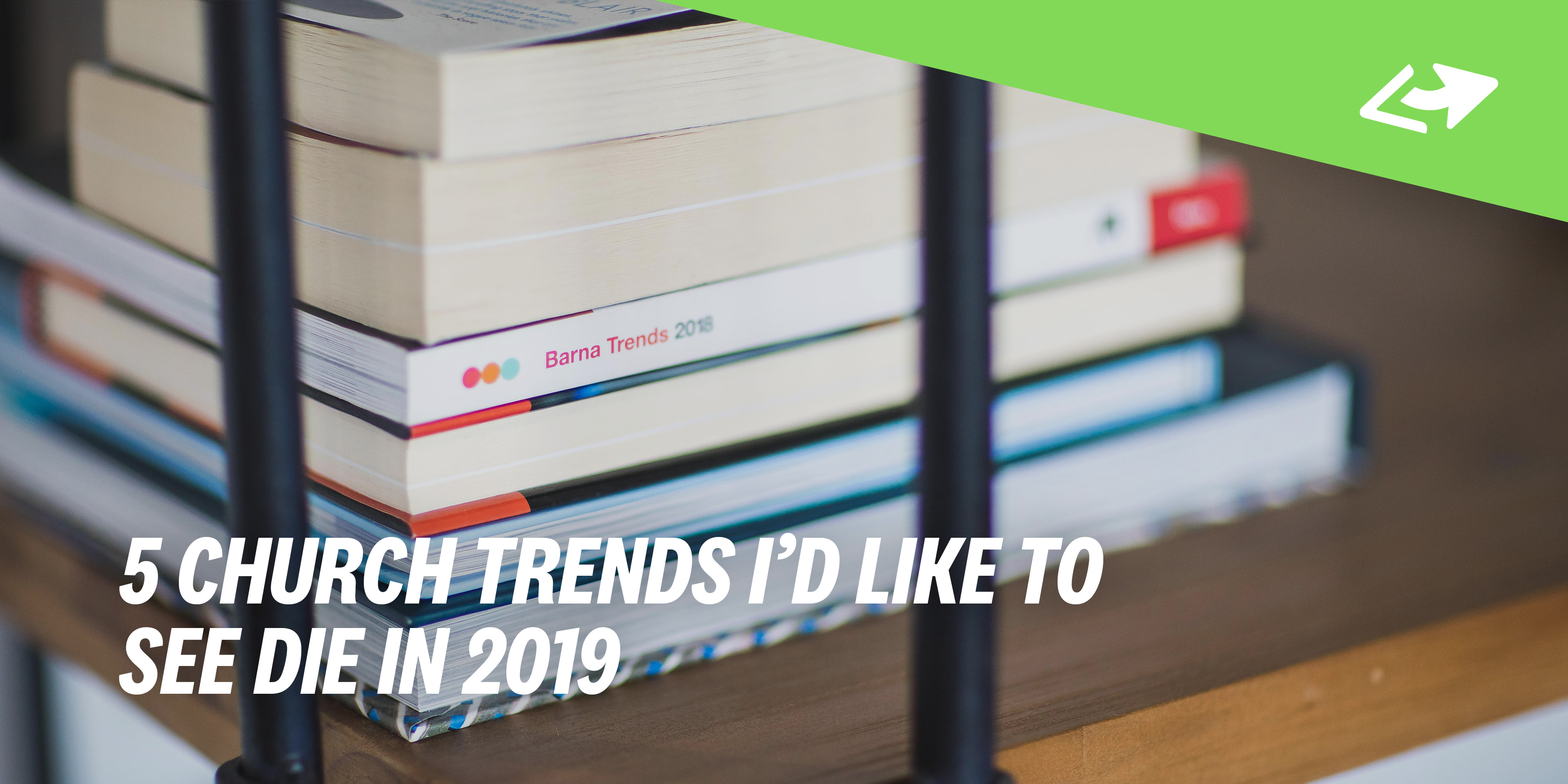 5 Church Trends I'd Like To See Die In 2019 - Pro Church Tools