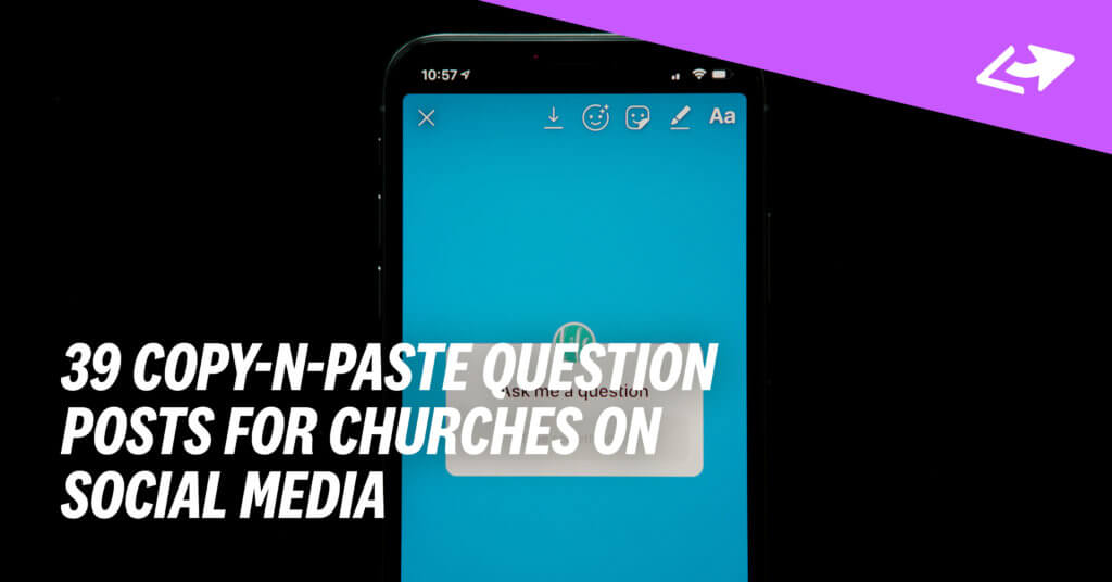 39 Copy-N-Paste QUESTION Posts For Churches On Social